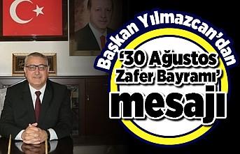 Başkan Yılmazcan'dan  '30 Ağustos Zafer Bayramı' mesajı