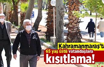 Kahramanmaraş'a 65 yaş üstü vatandaşlara kısıtlama!