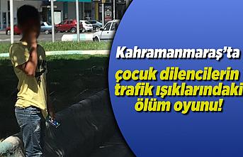 Kahramanmaraş'ta çocuk dilencilerin trafik ışıklarındaki ölüm oyunu!