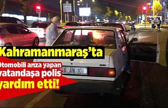 Kahramanmaraş'ta otomobili arıza yapan vatandaşa polis yardım etti!