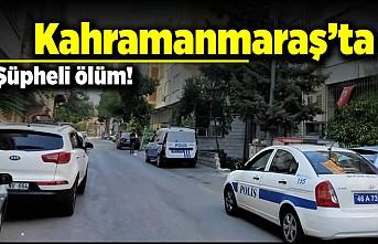 Kahramanmaraş'ta şüpheli ölüm!