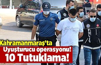 Kahramanmaraş'ta uyuşturucu operasyonu! 10 tutuklama!