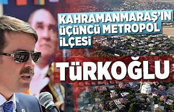 Kahramanmaraş'ın üçüncü  metropol ilçesi TÜRKOĞLU