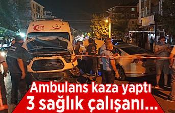 Ambulans kaza yaptı: 3 sağlık çalışanı!