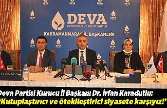 """Deva Partisi Kahramanmaraş İl Başkanı: """"Kutuplaştırıcı ve ötekileştirici siyasete karşıyız!"""""""