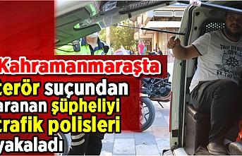 Kahramanmaraş'ta terör suçundan aranan şüpheliyi trafik polisleri yakaladı
