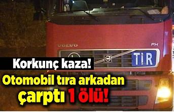 Korkunç kaza! Otomobil tıra arkadan çarptı! 1 Ölü