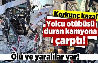 Korkunç kaza! Yolcu otobüsü duran kamyona çarptı! Ölü ve yaralılar var!