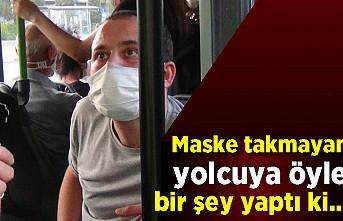 Maske takmayan yolcuya öyle bir şey yaptı ki...