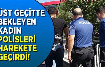 Üst geçitteki kadın polisi harekete geçirdi
