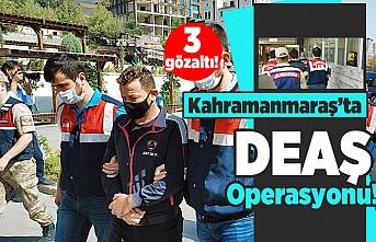 Kahramanmaraş'ta DEAŞ operasyonu! 3 Gözaltı!