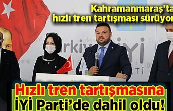 Kahramanmaraş'ta Hızlı tren tartışması büyüyor! İYİ Parti'de dahil oldu!