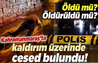 Kahramanmaraş'ta kaldırımda cesed bulundu!