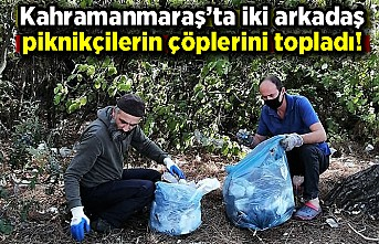 Kahramanmaraş'ta iki arkadaş piknikçilerin çöplerini topladı!