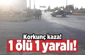 Korkunç kaza! 1 ölü 1 yaralı!