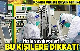 Korona virüste büyük tehlike! Bu kişiler dikkat!