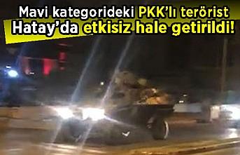 Mavi kategoride aranan PKK'lı terörist Hatay'da etkisiz hale getirildi!