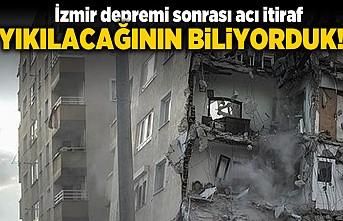 İzmir depremi sonrası büyük itiraf! Yıkılacağını biliyorduk!