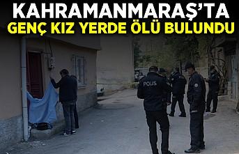 Kahramanmaraş'ta genç kız yerde ölü bulundu!