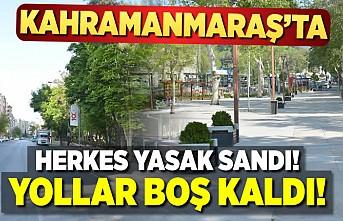 Kahramanmaraş'ta herkes yasak sandı! yollar boş kaldı!