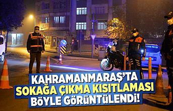 Kahramanmaraş'ta sokağa çıkma kısıtlaması böyle görüntülendi!
