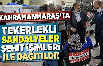 Kahramanmaraş'ta tekerlekli sandalye şehit isimleri ile dağıtıldı!