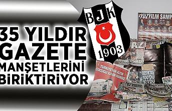 Beşiktaş aşkından 35 yıldır gazete manşetlerini biriktiriyor!