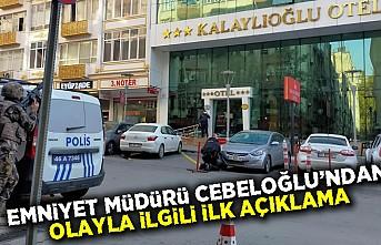 Emniyet müdürü Cebeloğlu'ndan olayla ilgili ilk açıklama