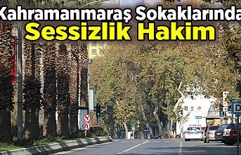 Kahramanmaraş sokaklarında sessizlik hakim