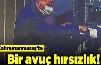 Kahramanmaraş'ta bir avuç hırsızlık!