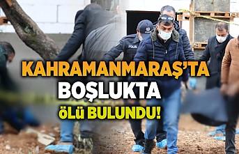 Kahramanmaraş'ta boşlukta ölü bulundu!