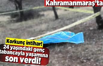Kahramanmaraş'ta korkunç intihar! 24 yaşındaki genç tabancayla yaşamına son verdi!