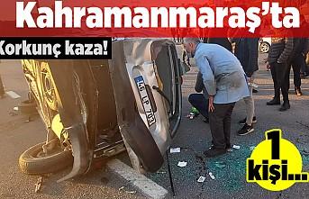 Kahramanmaraş'ta korkunç kaza! 1 kişi...