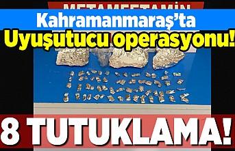 Kahramanmaraş'ta uyuşturucu operasyonu! 8 kişi tutuklandı!