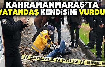 Kahramanmaraş'ta vatandaş kendisini vurdu!