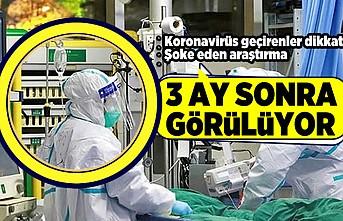 Korona virüs geçirenler dikkat! 3 ay sonra görülüyor!