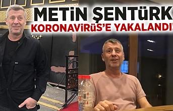 Metin Şentürk koronavirüse yakalandı