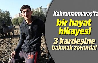 Kahramanmaraş'ta bir hayat hikayesi, 3 kardeşine bakmak zorunda!