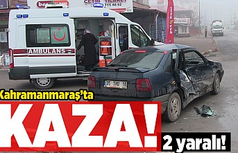 Kahramanmaraş'ta kaza! 2 yaralı!