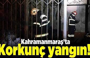 Kahramanmaraş'ta korkunç yangın!