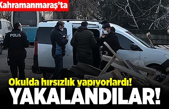 Kahramanmaraş'ta okulda hırsızlık yapıyorlardı! Yakalandılar!
