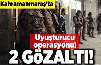 Kahramanmaraş'ta Uyuşturucu operasyonu 2 gözaltı!