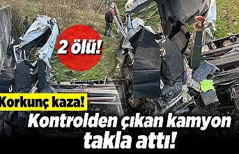 Korkunç kaza! Kontrolden çıkan kamyon takla attı! 2 ölü!