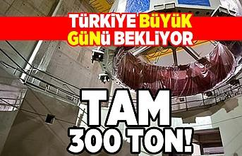 Türkiye büyük günü bekliyor! Tam 300 ton!