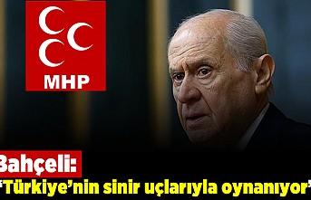 Bahçeli: Türkiye'nin sinir uçlarıyla oynanıyor!