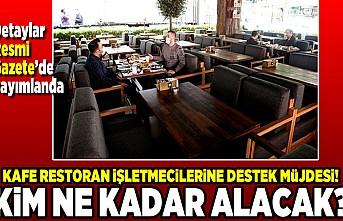 Detaylar Resmi Gazete'de yayımlandı! Kafe restoran işletmecilerine destek müjdesi! Kim ne kadar alacak?