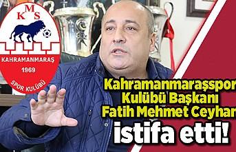 Kahramanamraşspor Kulübü Başkanı Fatih Mehmet Ceyhan istifa etti!