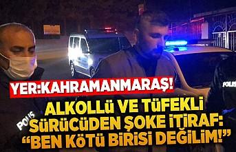 Kahramanmaraş'ta alkollü ve tüfekli sürücü yakalandı!
