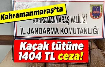 Kahramanmaraş'ta kaçak tütüne 1404 TL ceza