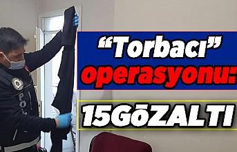 """""""Torbacı"""" operasyonu: 15 gözaltı"""